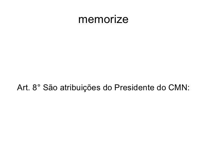 memorize Art. 8° São atribuições do Presidente do CMN: