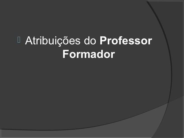    Atribuições do Professor            Formador