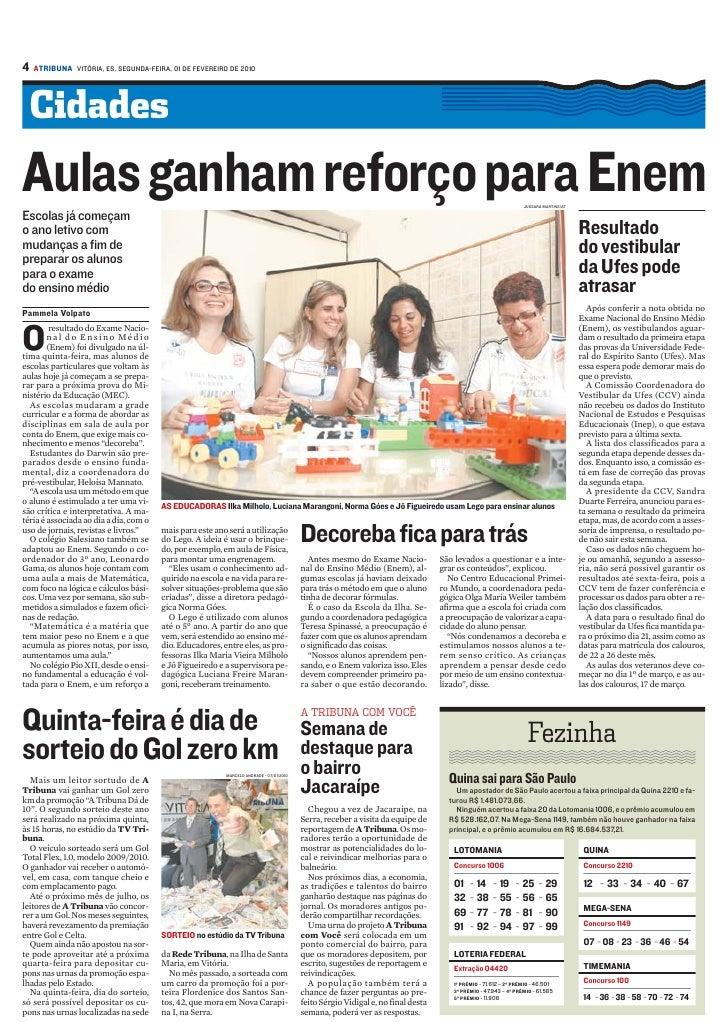 4   ATRIBUNA VITÓRIA, ES, SEGUNDA-FEIRA, 01 DE FEVEREIRO DE 2010         Cidades Aulas ganham reforço para Enem Escolas já...
