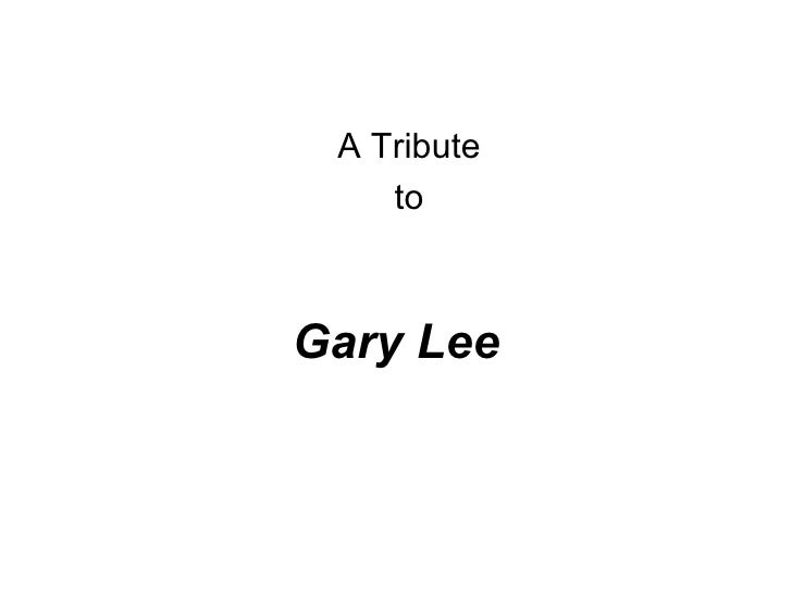 Gary Lee A Tribute to
