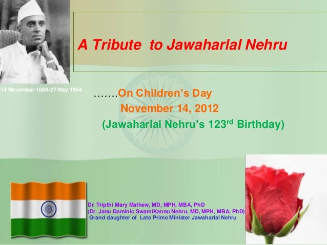 A Tribute to Jawaharlal Nehru14 November 1889-27 May 1964                                …….On Children's Day             ...