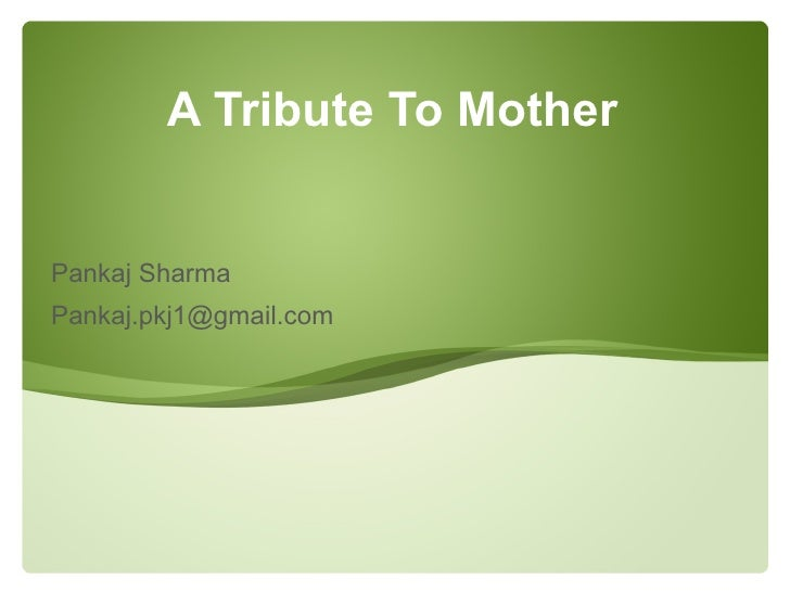 Pankaj Sharma [email_address] A Tribute To Mother