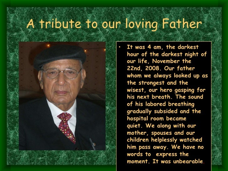 A tribute to our loving Father <ul><li>It was 4 am, the darkest hour of the darkest night of our life, November the 22nd,...