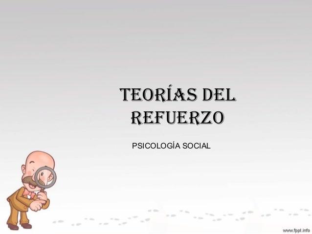 TEORÍAS DEL REFUERZO PSICOLOGÍA SOCIAL