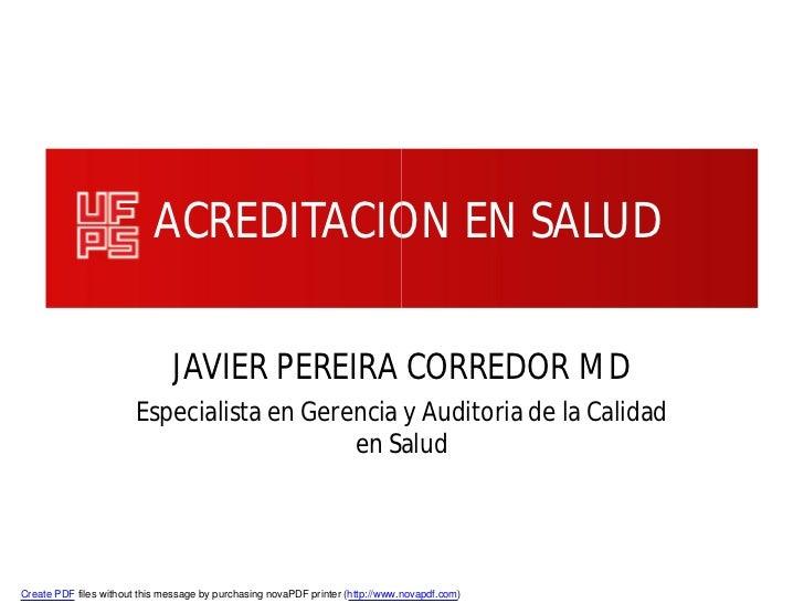 ACREDITACION EN SALUD                               JAVIER PEREIRA CORREDOR MD                        Especialista en Gere...