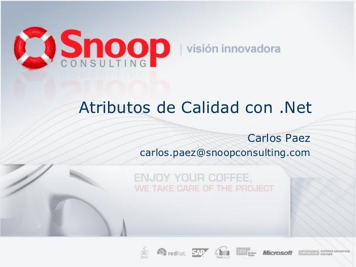 Atributos de Calidad con .Net                          Carlos Paez       carlos.paez@snoopconsulting.com