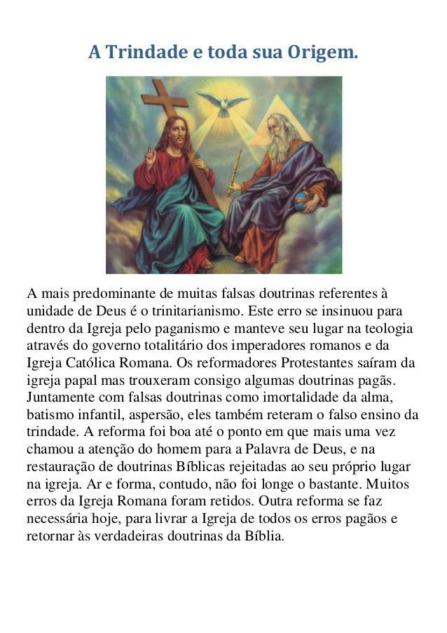 A Trindade e toda sua Origem.A mais predominante de muitas falsas doutrinas referentes àunidade de Deus é o trinitarianism...