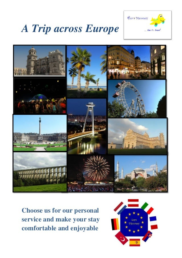 A Trip across Europe Choose us for our personal service and make your stay comfortable and enjoyable