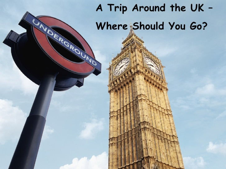 A Trip Around the UK –  Where Should You Go?