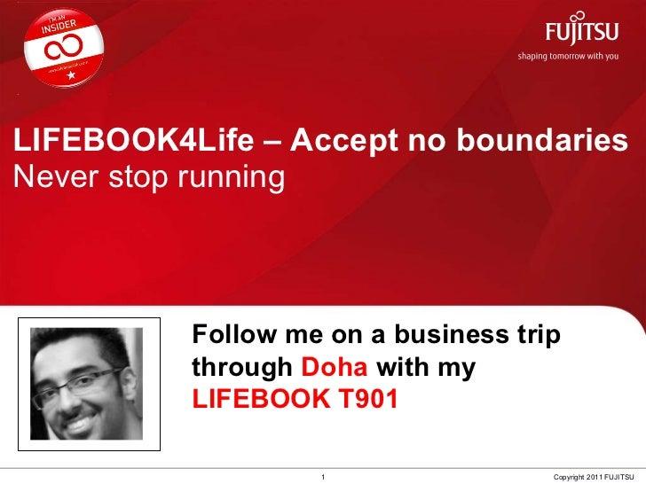LIFEBOOK4Life – Accept no boundaries Never stop running 1 Copyright 2011 FUJITSU Follow me on a business trip through  Doh...