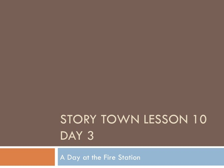 STORY TOWN LESSON 10 DAY 3 A Day at the Fire Station