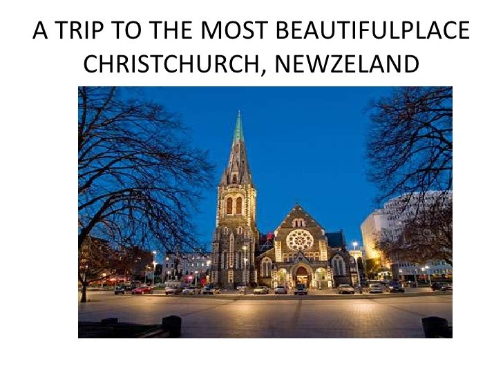 A TRIP TO THE MOST BEAUTIFULPLACE CHRISTCHURCH, NEWZELAND<br />