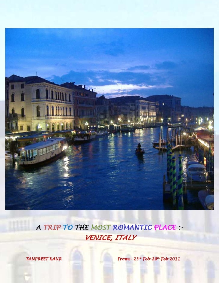 A TRIP TO THE MOST ROMANTIC PLACE :- VENICE, ITALY<br />TANPREET KAUR From:- 23rd Feb-28th Feb 2011<br />1.)FROM LUDHIANA ...