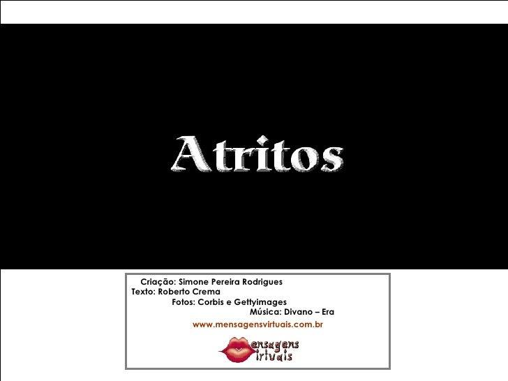 Criação: Simone Pereira Rodrigues  Texto:   Roberto Crema  Fotos: Corbis e Gettyimages  Música: Divano – Era www.mensagens...