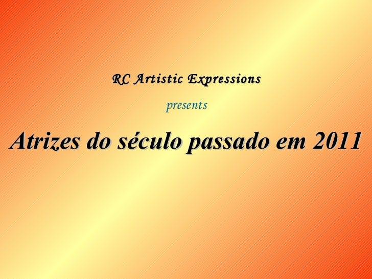 Atrizes do século passado em 2011 RC Artistic Expressions presents