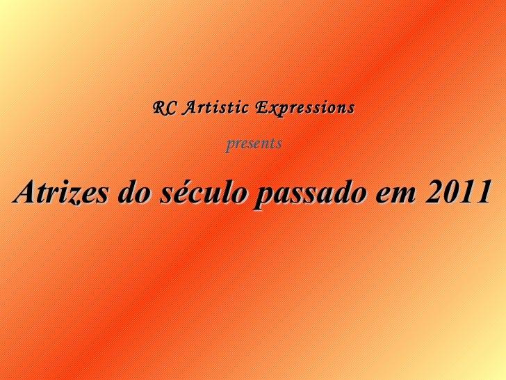 RC Artistic Expressions                 presentsAtrizes do século passado em 2011