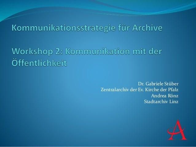 Dr. Gabriele Stüber Zentralarchiv der Ev. Kirche der Pfalz Andrea Rönz Stadtarchiv Linz