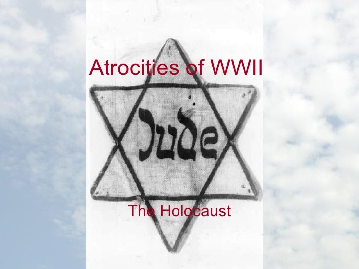 Atrocities of WWII The Holocaust