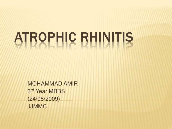 Atrophic Rhinitis<br />MOHAMMAD AMIR<br />3rd Year MBBS<br />(24/08/2009)<br />JJMMC<br />