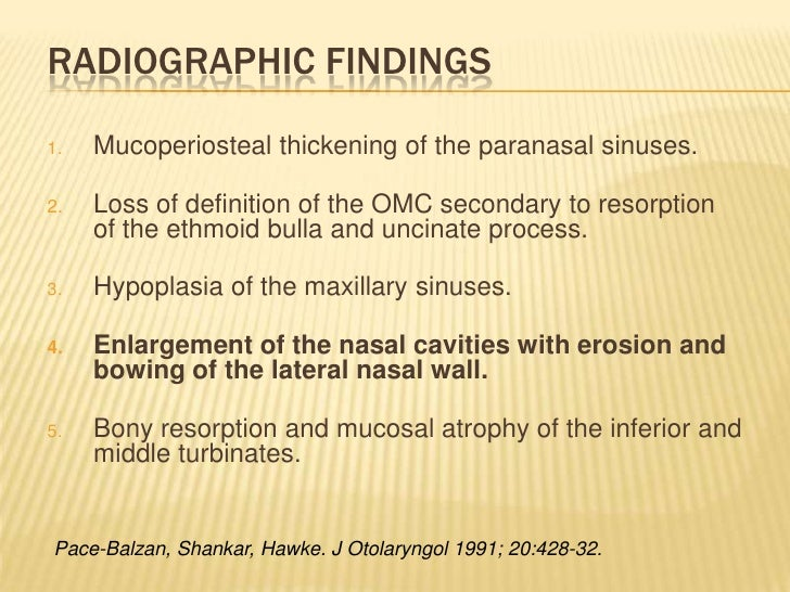 Radiographic Findings<br />Mucoperiosteal thickening of the paranasal sinuses.<br />Loss of definition of the OMC secondar...