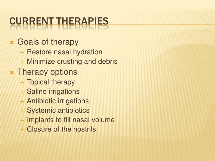 Current Therapies<br />Goals of therapy<br />Restore nasal hydration<br />Minimize crusting and debris<br />Therapy option...