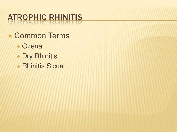 Atrophic Rhinitis<br />Common Terms<br />Ozena<br />Dry Rhinitis<br />Rhinitis Sicca<br />