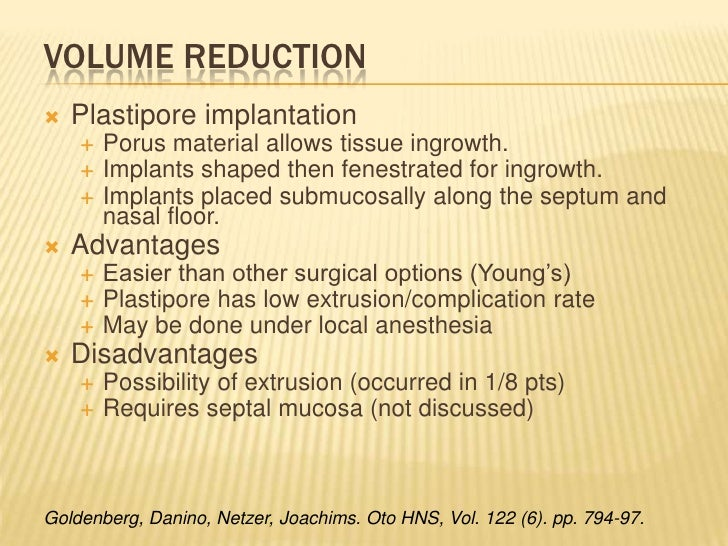 Volume reduction<br />Plastipore implantation<br />Porus material allows tissue ingrowth.<br />Implants shaped then fenest...