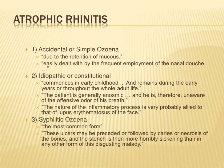 """Atrophic Rhinitis<br />1) Accidental or Simple Ozoena<br />""""due to the retention of mucous.""""<br />""""easily dealt with by th..."""