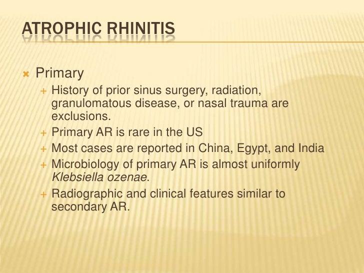 Atrophic rhinitis<br />Primary<br />History of prior sinus surgery, radiation, granulomatous disease, or nasal trauma are ...