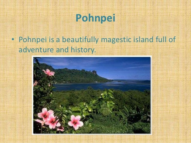 Pohnpei• Pohnpei is a beautifully magestic island full of  adventure and history.