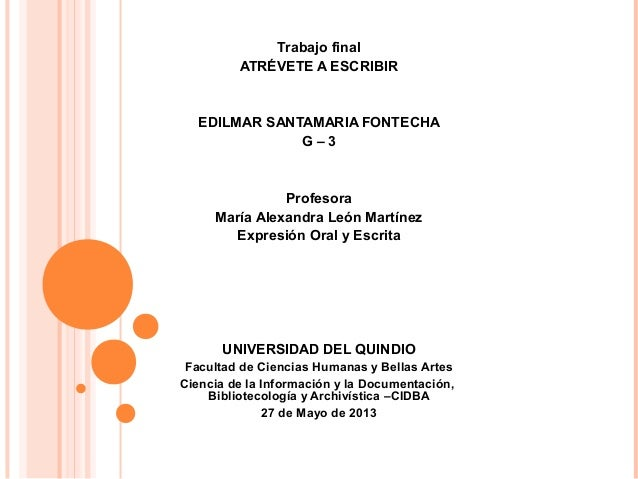 Trabajo finalATRÉVETE A ESCRIBIREDILMAR SANTAMARIA FONTECHAG – 3ProfesoraMaría Alexandra León MartínezExpresión Oral y Esc...