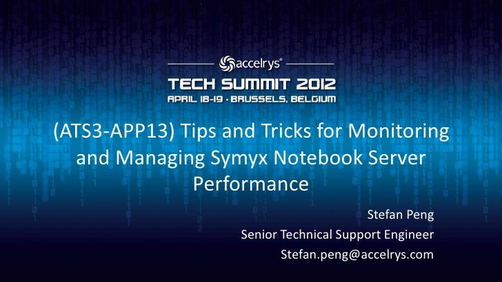 (ATS3-APP13) Tips and Tricks for Monitoring  and Managing Symyx Notebook Server              Performance                  ...
