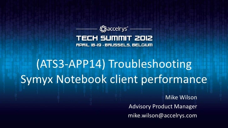 (ATS3-APP14) TroubleshootingSymyx Notebook client performance                               Mike Wilson                  A...