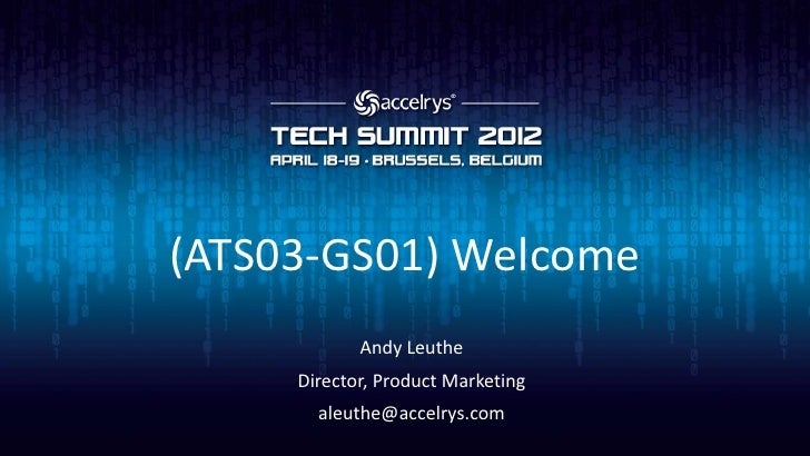 (ATS03-GS01) Welcome            Andy Leuthe     Director, Product Marketing       aleuthe@accelrys.com
