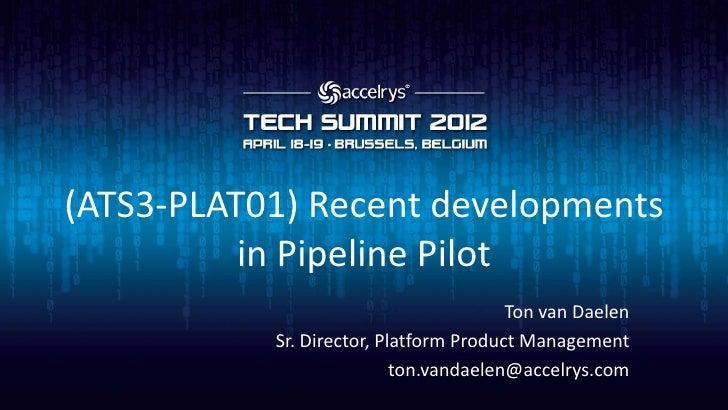 (ATS3-PLAT01) Recent developments          in Pipeline Pilot                                        Ton van Daelen        ...