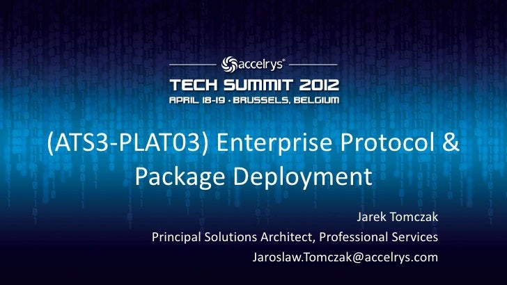 (ATS3-PLAT03) Enterprise Protocol &       Package Deployment                                             Jarek Tomczak    ...