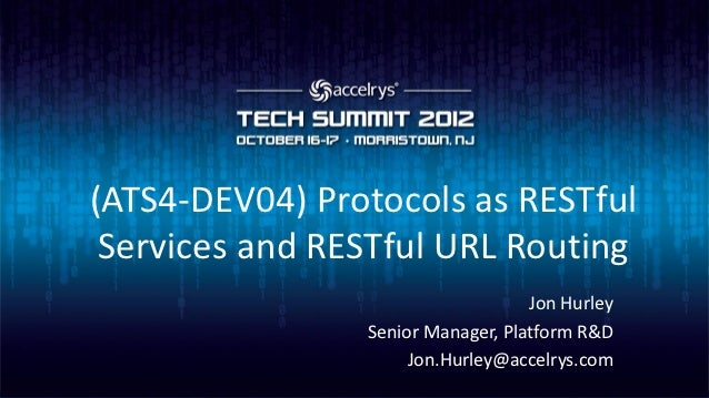 (ATS4-DEV04) Protocols as RESTful Services and RESTful URL Routing                                   Jon Hurley           ...