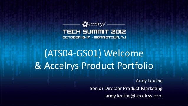 (ATS04-GS01) Welcome& Accelrys Product Portfolio                                  Andy Leuthe             Senior Director ...
