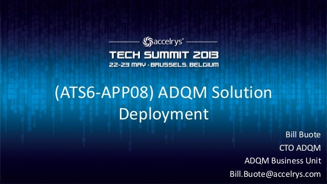 (ATS6-APP08) ADQM SolutionDeploymentBill BuoteCTO ADQMADQM Business UnitBill.Buote@accelrys.com