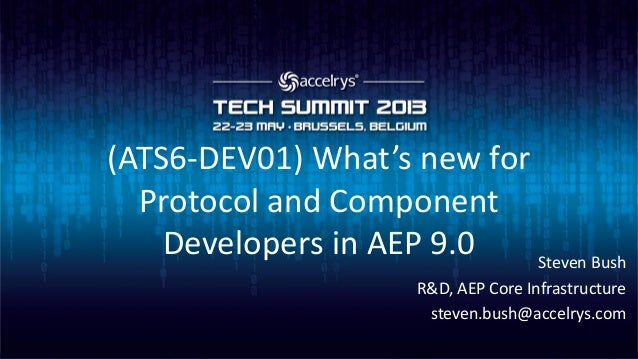 (ATS6-DEV01) What's new forProtocol and ComponentDevelopers in AEP 9.0 Steven BushR&D, AEP Core Infrastructuresteven.bush@...