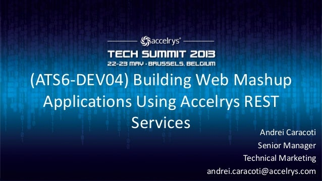 (ATS6-DEV04) Building Web MashupApplications Using Accelrys RESTServices Andrei CaracotiSenior ManagerTechnical Marketinga...