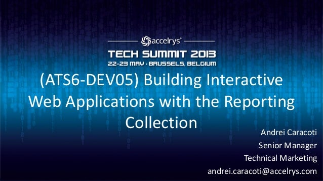(ATS6-DEV05) Building InteractiveWeb Applications with the ReportingCollection Andrei CaracotiSenior ManagerTechnical Mark...