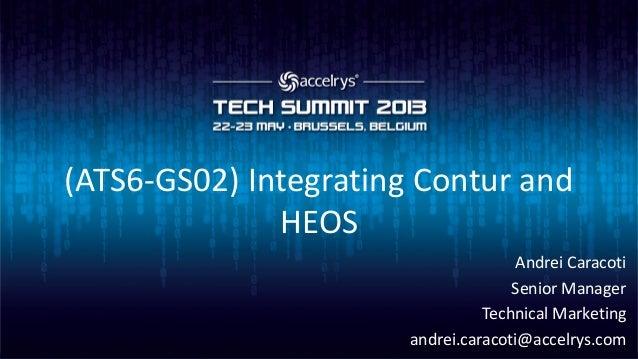 (ATS6-GS02) Integrating Contur andHEOSAndrei CaracotiSenior ManagerTechnical Marketingandrei.caracoti@accelrys.com