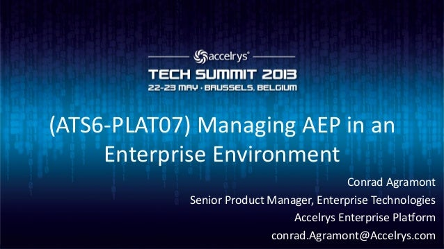 (ATS6-PLAT07) Managing AEP in anEnterprise EnvironmentConrad AgramontSenior Product Manager, Enterprise TechnologiesAccelr...