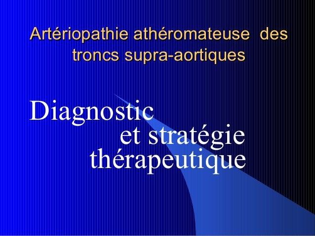 Artériopathie athéromateuse desArtériopathie athéromateuse des troncs supra-aortiquestroncs supra-aortiques Diagnostic et ...