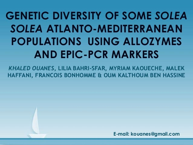 GENETIC DIVERSITY OF SOME SOLEA SOLEA ATLANTO-MEDITERRANEAN POPULATIONS USING ALLOZYMES     AND EPIC-PCR MARKERSKHALED OUA...