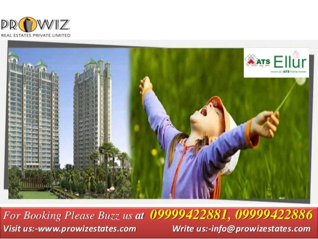 For Booking Please Buzz us at 09999422881, 09999422886 Visit us:-www.prowizestates.com Write us:-info@prowizestates.com