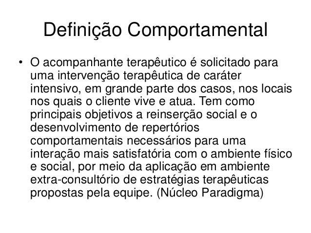 Definição Comportamental • O acompanhante terapêutico é solicitado para uma intervenção terapêutica de caráter intensivo, ...