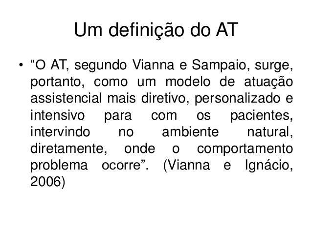 """Um definição do AT • """"O AT, segundo Vianna e Sampaio, surge, portanto, como um modelo de atuação assistencial mais diretiv..."""