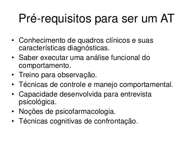 Pré-requisitos para ser um AT • Conhecimento de quadros clínicos e suas características diagnósticas. • Saber executar uma...
